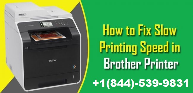 How to Fix Slow Printing Process in Brother Printer? | +1-844-539-9831